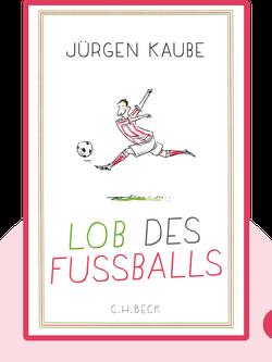Lob des Fußballs by Jürgen Kaube