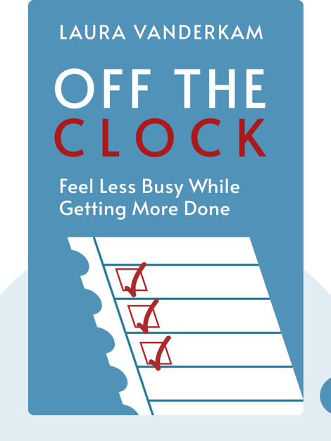 Off the Clock: Feel Less Busy While Getting More Done von Laura Vanderkam