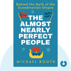 The Almost Nearly Perfect People: Behind the Myth of the Scandinavian Utopia by Michael Booth