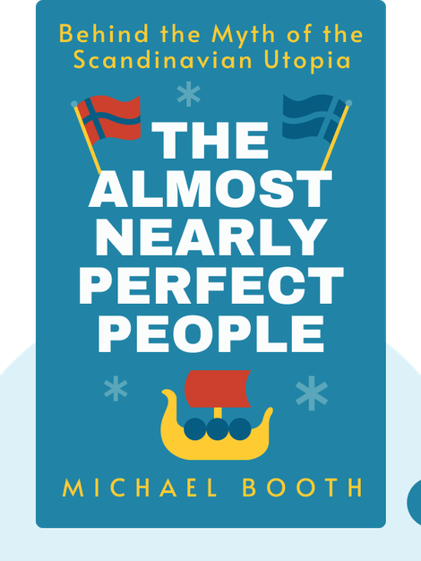 The Almost Nearly Perfect People: Behind the Myth of the Scandinavian Utopia von Michael Booth