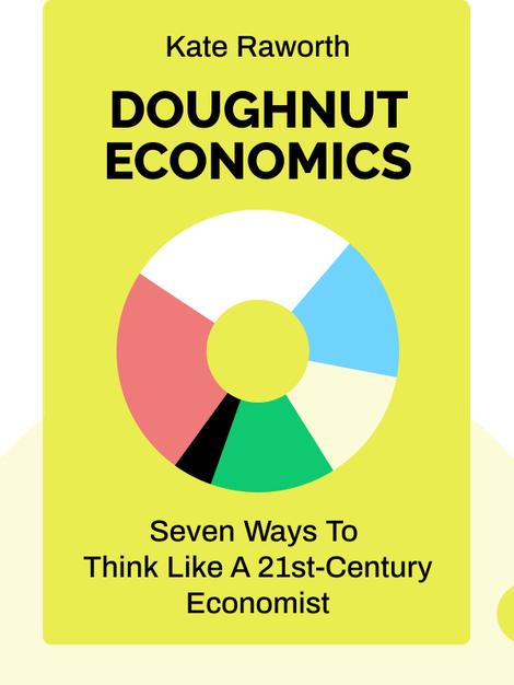 Doughnut Economics: Seven Ways to Think Like a 21st-Century Economist by Kate Raworth