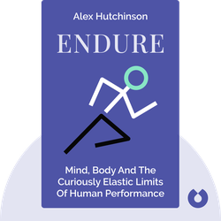 Endure: Mind, Body and the Curiously Elastic Limits of Human Performance von Alex Hutchinson