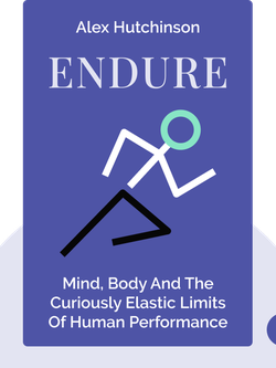 Endure: Mind, Body and the Curiously Elastic Limits of Human Performance by Alex Hutchinson
