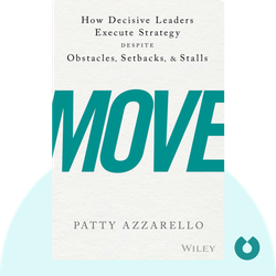Move: How Decisive Leaders Execute Strategy Despite Obstacles, Setbacks, and Stalls by Patty Azzarello