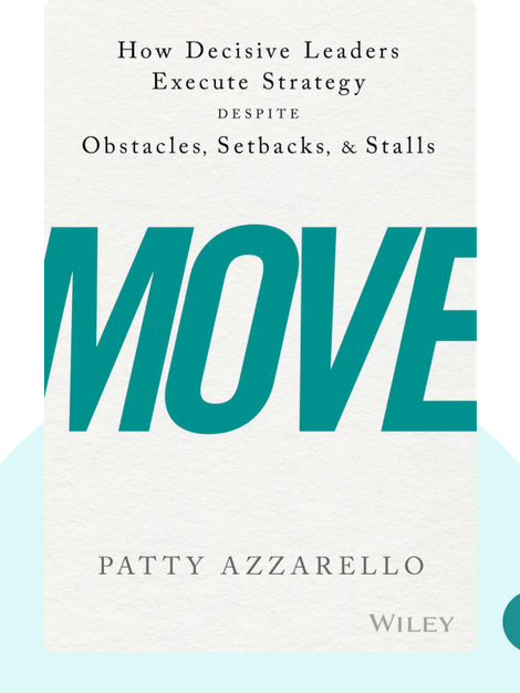 Move: How Decisive Leaders Execute Strategy Despite Obstacles, Setbacks, and Stalls von Patty Azzarello