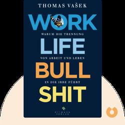 Work-Life-Bullshit: Warum die Trennung von Arbeit und Leben in die Irre führt von Thomas Vašek