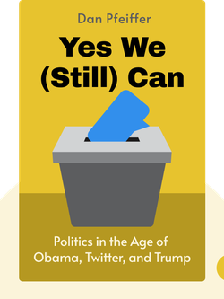 Yes We (Still) Can: Politics in the Age of Obama, Twitter, and Trump von Dan Pfeiffer