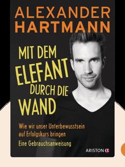 Mit dem Elefant durch die Wand: Wie wir unser Unterbewusstsein auf Erfolgskurs bringen – eine Gebrauchsanweisung by Alexander Hartmann