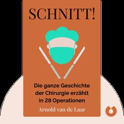 Schnitt!: Die ganze Geschichte der Chirurgie erzählt in 28 Operationen by Arnold van de Laar