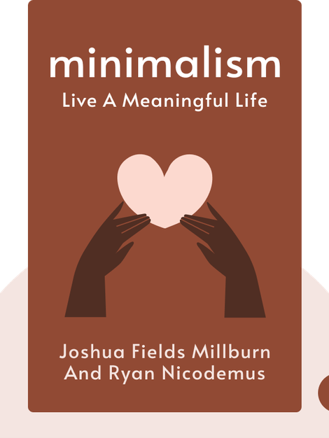 Minimalism: Live a Meaningful Life by Joshua Fields Millburn and Ryan Nicodemus