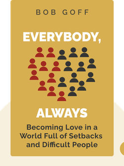 Everybody, Always: Becoming Love in a World Full of Setbacks and Difficult People von Bob Goff