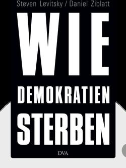 Wie Demokratien sterben: Und was wir dagegen tun können by Steven Levitsky & Daniel Ziblatt