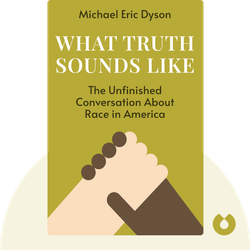 What Truth Sounds Like: Robert F. Kennedy, James Baldwin, and Our Unfinished Conversation About Race in America by Michael Eric Dyson