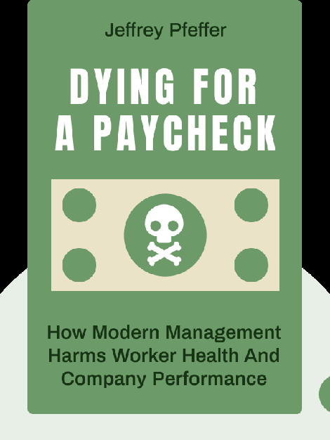 Dying for a Paycheck: How Modern Management Harms Employee Health and Company Performance—and What We Can Do About It by Jeffrey Pfeffer
