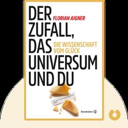 Der Zufall, das Universum und du: Die Wissenschaft vom Glück by Florian Aigner