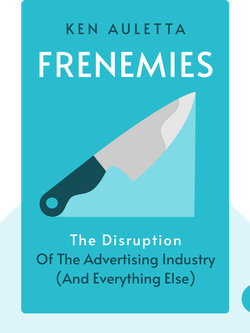 Frenemies: The Epic Disruption of the Advertising Industry (and Everything Else) by Ken Auletta