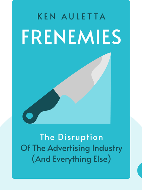 Frenemies: The Epic Disruption of the Advertising Industry (and Everything Else) von Ken Auletta