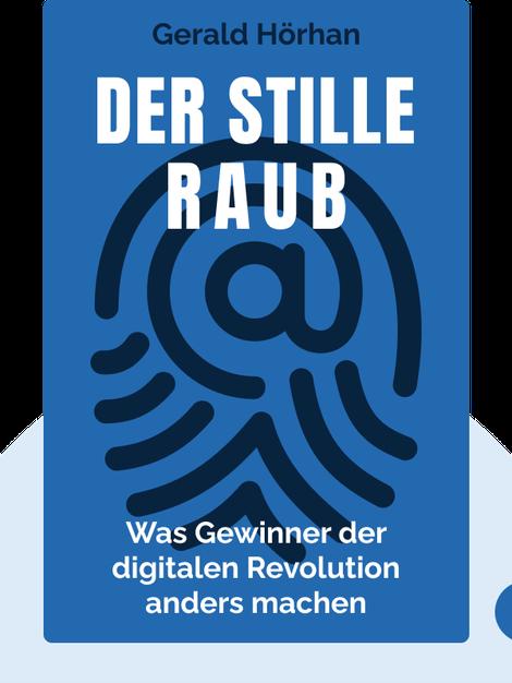 Der stille Raub: Wie das Internet die Mittelschicht zerstört und was Gewinner der digitalen Revolution anders machen von Gerald Hörhan
