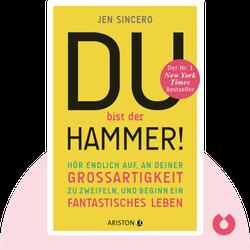 Du bist der Hammer!: Hör endlich auf, an deiner Großartigkeit zu zweifeln, und beginn ein fantastisches Leben by Jen Sincero