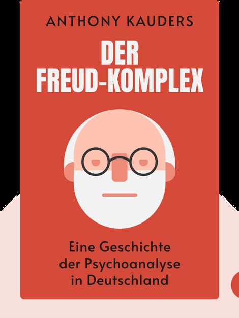 Der Freud-Komplex: Eine Geschichte der Psychoanalyse in Deutschland by Anthony Kauders