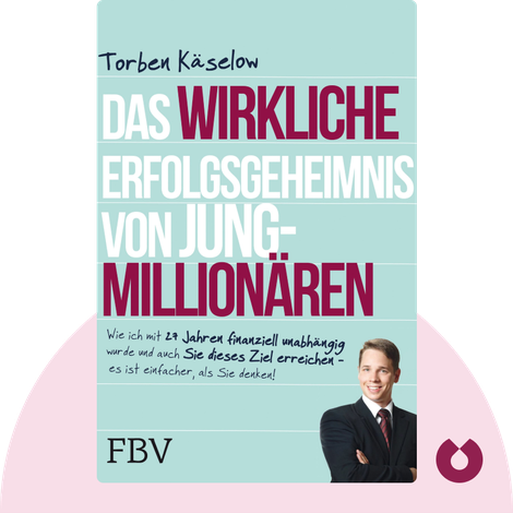 Das wirkliche Erfolgsgeheimnis von Jung-Millionären von Torben Käselow