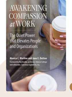 Awakening Compassion at Work: The Quiet Power That Elevates People and Organizations von Monica C. Worline and Jane E. Dutton