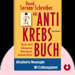 Das Antikrebs-Buch: Was uns schützt: Vorbeugen und Nachsorgen mit natürlichen Mitteln by David Servan-Schreiber