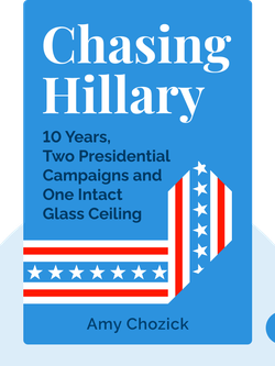 Chasing Hillary: Ten Years, Two Presidential Campaigns and One Intact Glass Ceiling by Amy Chozick