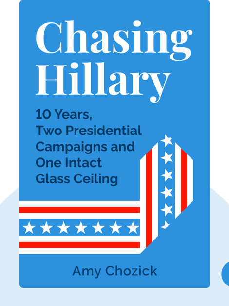 Chasing Hillary: Ten Years, Two Presidential Campaigns and One Intact Glass Ceiling von Amy Chozick