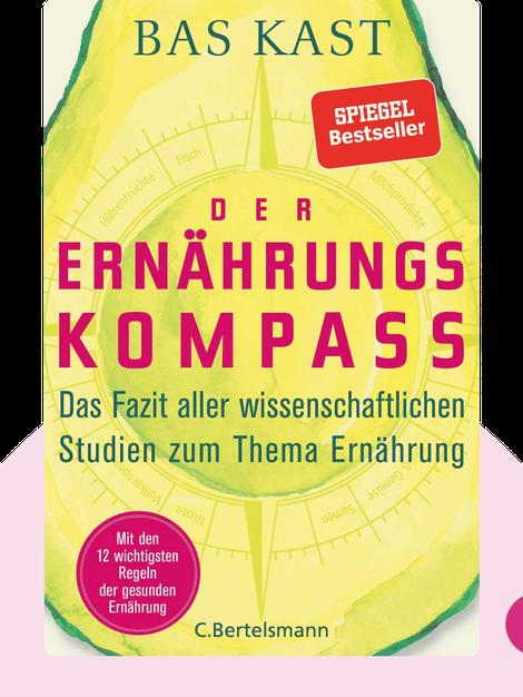 Der Ernährungskompass: Das Fazit aller wissenschaftlichen Studien zum Thema Ernährung by Bas Kast