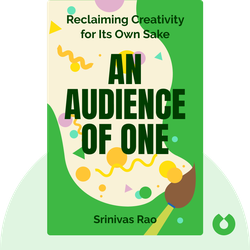 An Audience of One: Reclaiming Creativity for Its Own Sake von Srinivas Rao