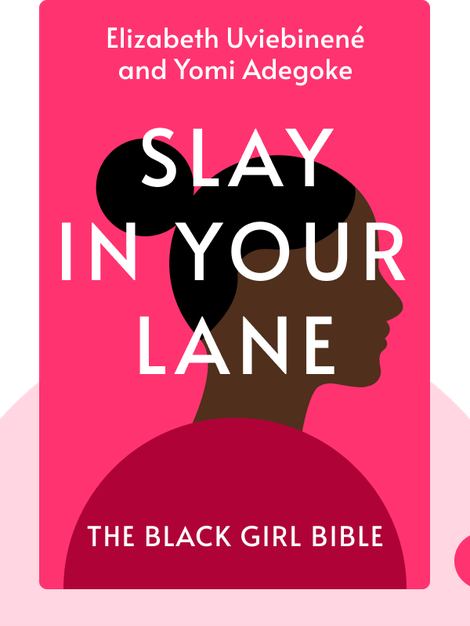 Slay in Your Lane: The Black Girl Bible by Elizabeth Uviebinené and Yomi Adegoke