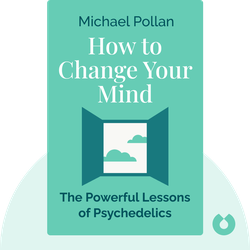 How to Change Your Mind: What the New Science of Psychedelics Teaches Us About Consciousness, Dying, Addiction, Depression, and Transcendence von Michael Pollan