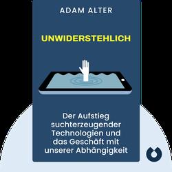 Unwiderstehlich: Der Aufstieg suchterzeugender Technologien und das Geschäft mit unserer Abhängigkeit by Adam Alter