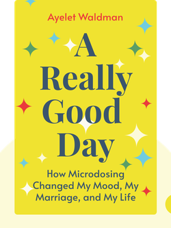 A Really Good Day: How Microdosing Made a Mega Difference in My Mood, My Marriage, and My Life by Ayelet Waldman