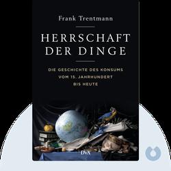Herrschaft der Dinge: Die Geschichte des Konsums vom 15. Jahrhundert bis heute by Frank Trentmann