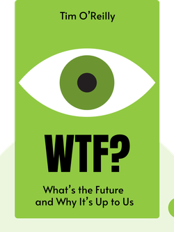 WTF?: What's the Future and Why It's Up to Us von Tim O'Reilly