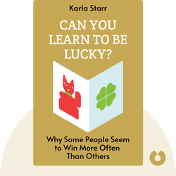 Can You Learn to be Lucky? : Why Some People Seem to Win More Often Than Others by Karla Starr