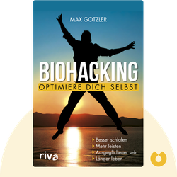 Biohacking: Optimiere dich selbst by Max Gotzler