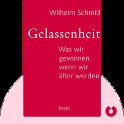 Gelassenheit: Was wir gewinnen, wenn wir älter werden von Wilhelm Schmid