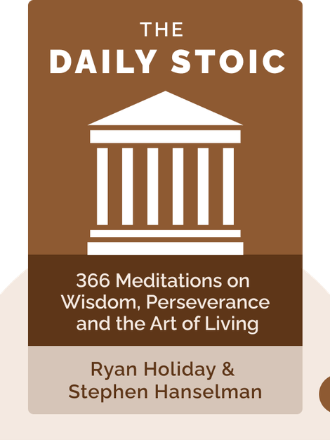 The Daily Stoic: 366 Meditations on Wisdom, Perseverance and the Art of Living by Ryan Holiday & Stephen Hanselman