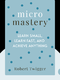 Micromastery: Learn Small, Learn Fast, and Unlock Your Potential to Achieve Anything von Robert Twigger