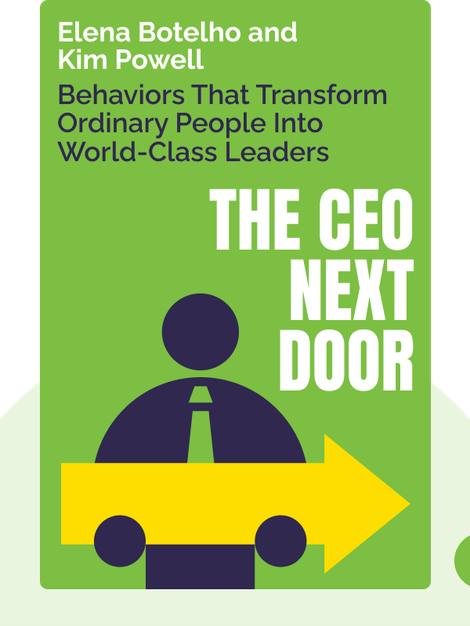 The CEO Next Door: The Four Behaviors That Transform Ordinary People Into World-Class Leaders by Elena Botelho and Kim Powell