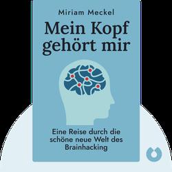 Mein Kopf gehört mir: Eine Reise durch die schöne neue Welt des Brainhacking von Miriam Meckel