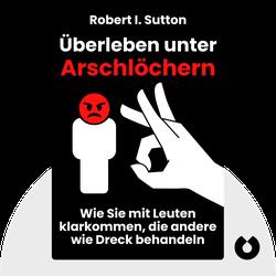 Überleben unter Arschlöchern: Wie Sie mit Leuten klarkommen, die andere wie Dreck behandeln von Robert I. Sutton