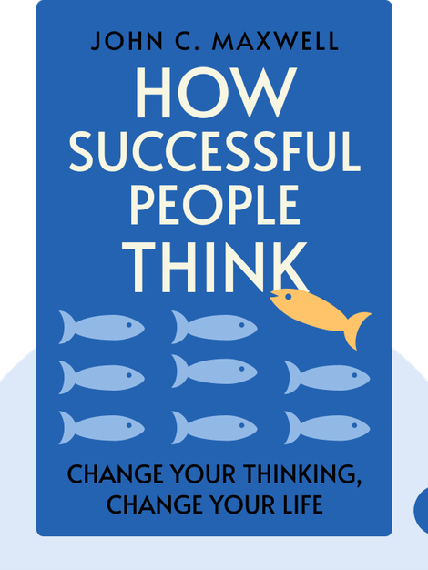 How Successful People Think: Change Your Thinking, Change Your Life by John C. Maxwell