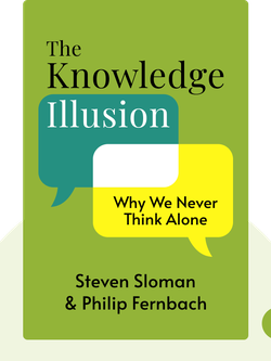 The Knowledge Illusion: Why We Never Think Alone by Steven Sloman & Philip Fernbach