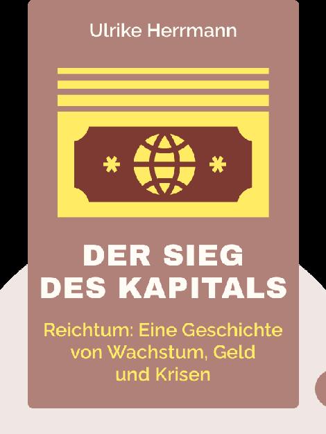 Der Sieg des Kapitals: Wie der Reichtum in die Welt kam: Die Geschichte von Wachstum, Geld und Krisen von Ulrike Herrmann