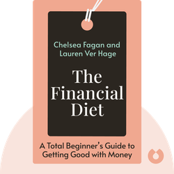 The Financial Diet: A Total Beginner's Guide to Getting Good with Money by Chelsea Fagan and Lauren Ver Hage