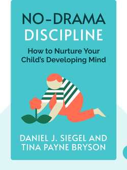 No-Drama Discipline: The Whole-Brain Way to Calm the Chaos and Nurture Your Child's Developing Mind by Daniel J. Siegel and Tina Payne Bryson